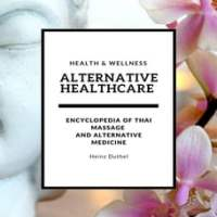 Alternative Healthcare and Medicine Encyclopedia: Encyclopedia of Thai Massage and Alternative…