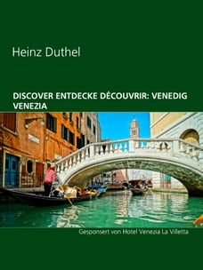 Discover Entdecke Découvrir: Venedig Venezia: Gesponsert von Hotel Venezia La Villetta