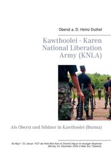Kawthoolei - Karen National Liberation Army (KNLA): Als Oberst und Söldner in Kawthoolei (Burma)