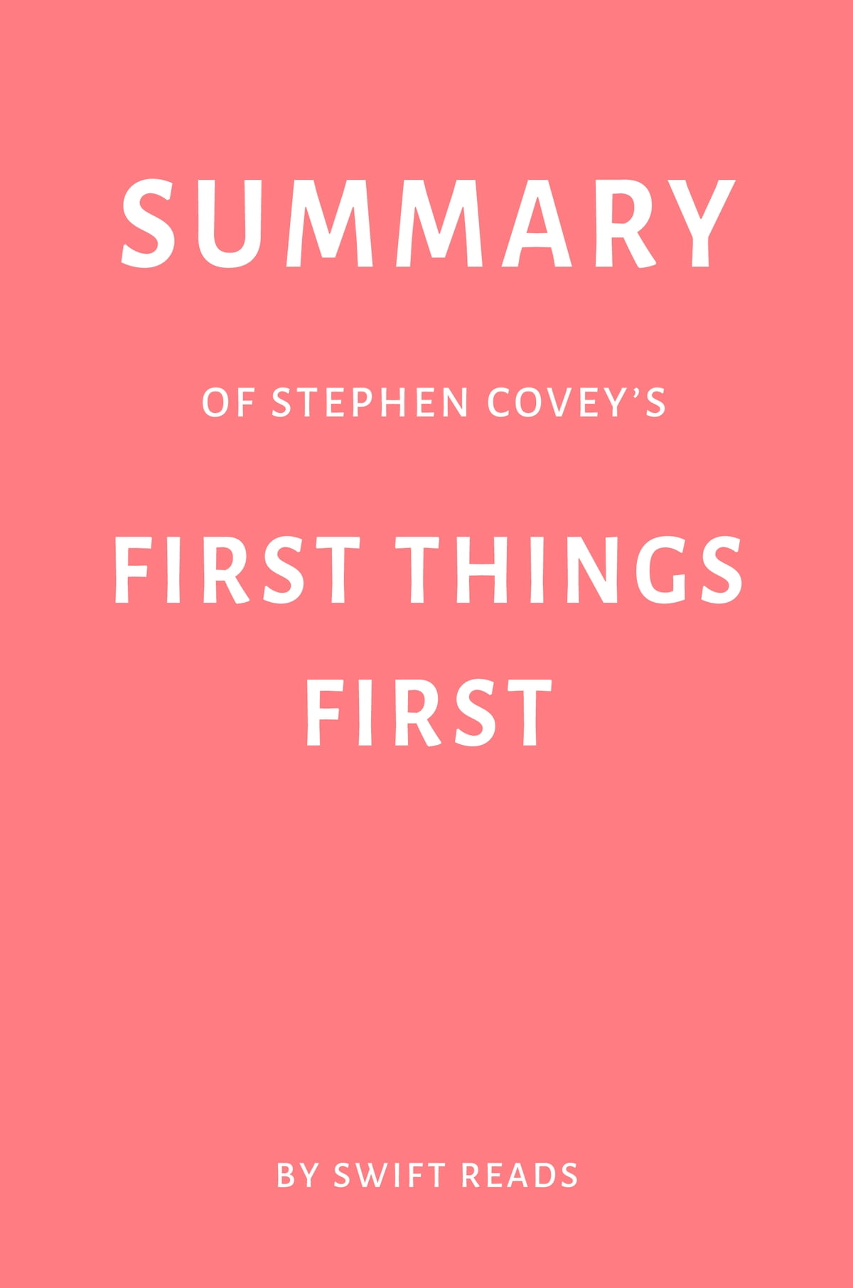 Summary Of Stephen Covey S First Things First By Swift