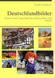 Deutschlandbilder - Teures Land, Vaterland! Dir gehören Herz und Hand! ebook by Heinz Duthel, Landesverlag.de Städte und Gemeinden Publikationen