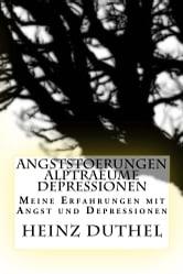 Angststörungen Alpträume Depressionen - Meine Erfahrungen mit Angst und Depressionen ebook by Heinz Duthel