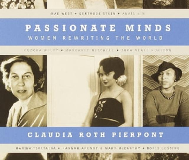 Passionate Minds Women Rewriting The World Ebook By Claudia Roth Pierpont