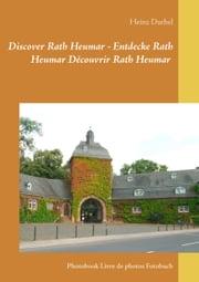 Discover Rath Heumar - Entdecke Rath Heumar Découvrir Rath Heumar - Photobook Livre de photos Fotobuch ebook by Heinz Duthel