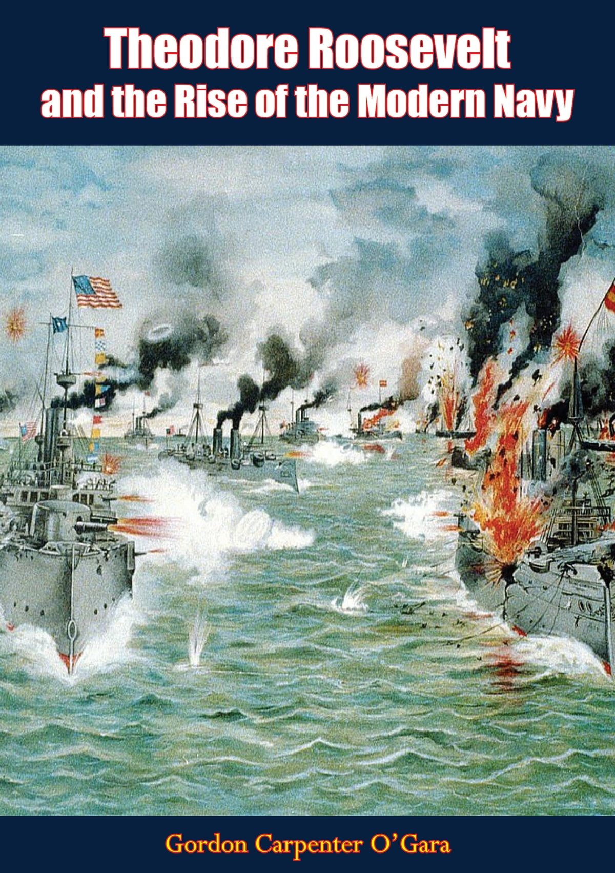 Theodore Roosevelt And The Rise Of The Modern Navy Ebook