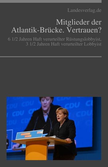 Mitglieder der Atlantik-Brücke. Vertrauen? - Die Gegner der Massendemokratie. ebook by Heinz Duthel