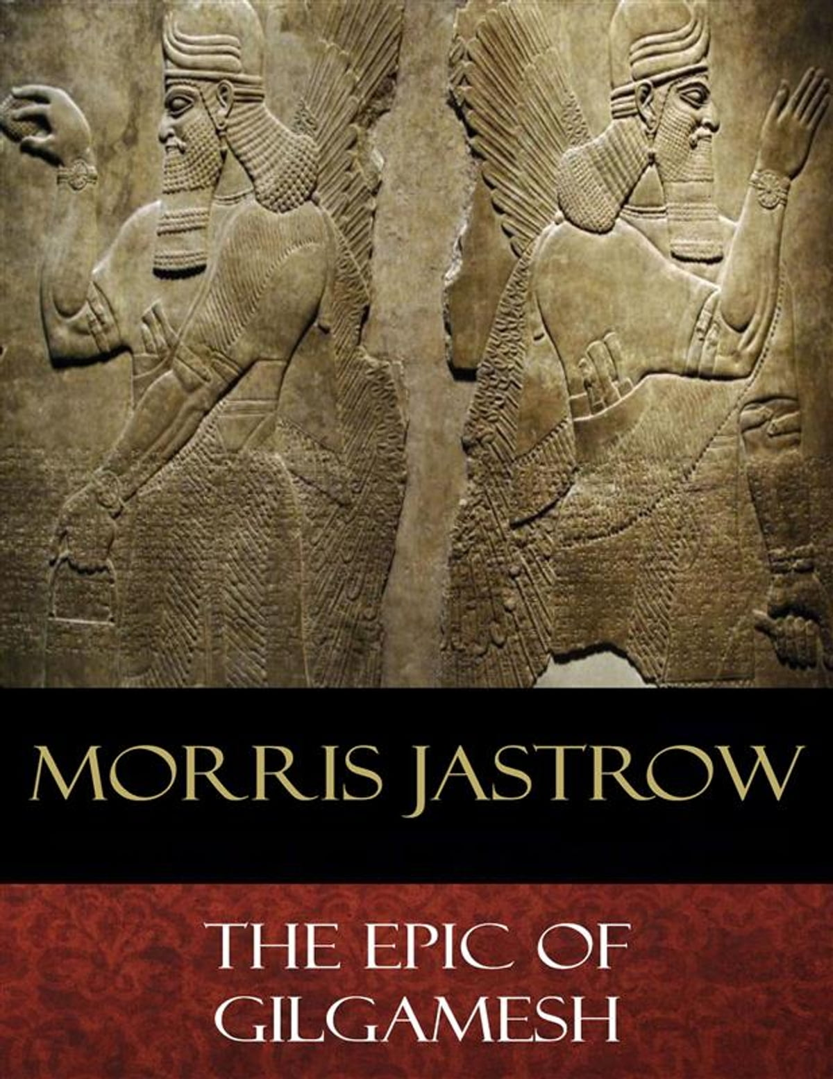 The Epic Of Gilgamesh Ebook By Morris Jastrow