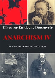 Discover Entdecke Decouvrir Anarchism IV - Modern civilisation faces three potentially catastrophic crises: ebook by Heinz Duthel