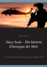"""Navy Seals - Die härteste Elitetruppe der Welt II - """"Der einzige leichte Tag war gestern"""" ebook by Heinz Duthel"""