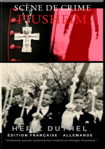 "SCÈNE DE CRIME PIUSHEIM - SCÈNE DE CRIME PIUSHEIM. ABUS DANS UNE ""INSTALLATION INFERNALE"" ebook by Heinz Duthel"