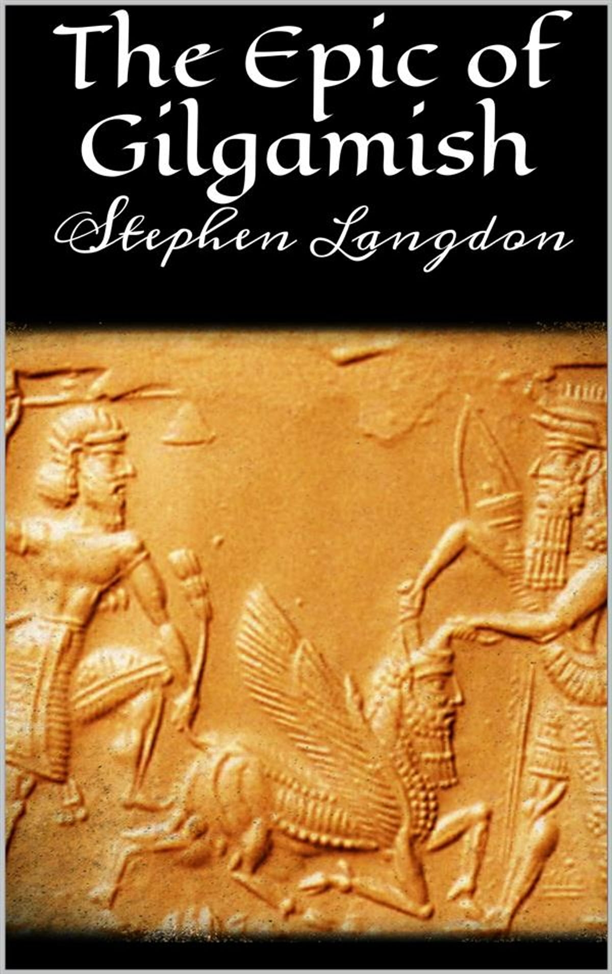 The Epic Of Gilgamesh Ebook By Stephen Langdon