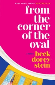 From the Corner of the Oval - A Memoir ebook by Beck Dorey-Stein