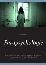 Parapsychologie - Telepathie, Hellsehen, Geister, Geisterscheinungen, Gedankenlesen, Leben nach dem Tod ebook by Heinz Duthel