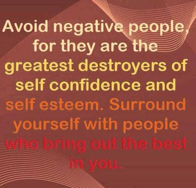 Avoid negative people, surround yourself with good ones ...