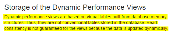 Dynamic performance views are based on virtual tables built from database memory structures. Thus, they are not conventional tables stored in the database. Read consistency is not guaranteed for the views because the data is updated dynamically.