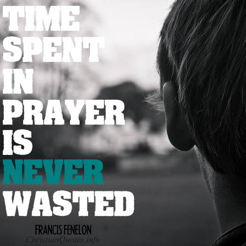 22 Motivating Quotes about Prayer   ChristianQuotes info Francis Fenelon Quote    Time spent in prayer is never wasted