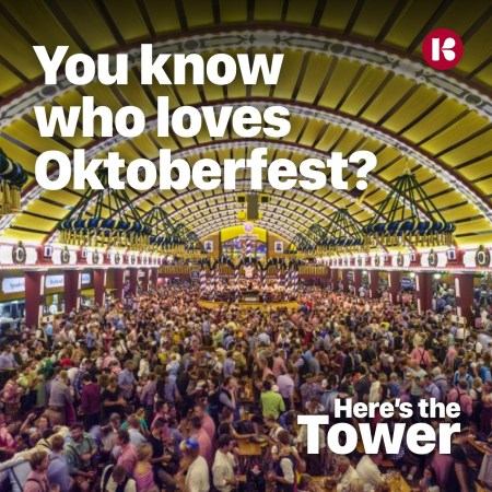 You know who loves Oktoberfest - Here's the Tower
