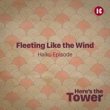 Fleeting Like the Wind: Haiku Episode