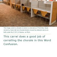 Word Confusion: Carrel vs Chorale vs Corral