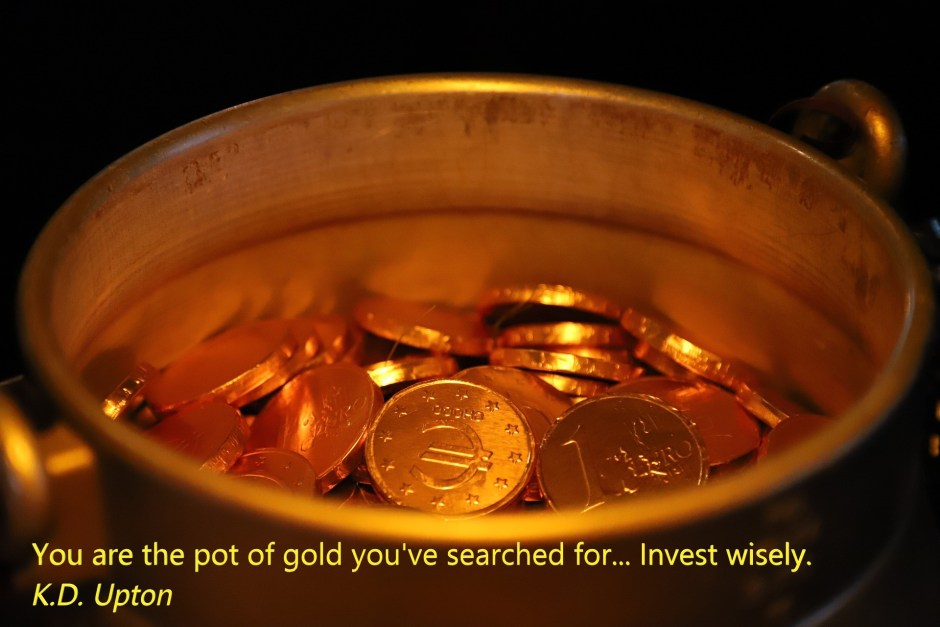 A pot of gold lies within you. Seize it!