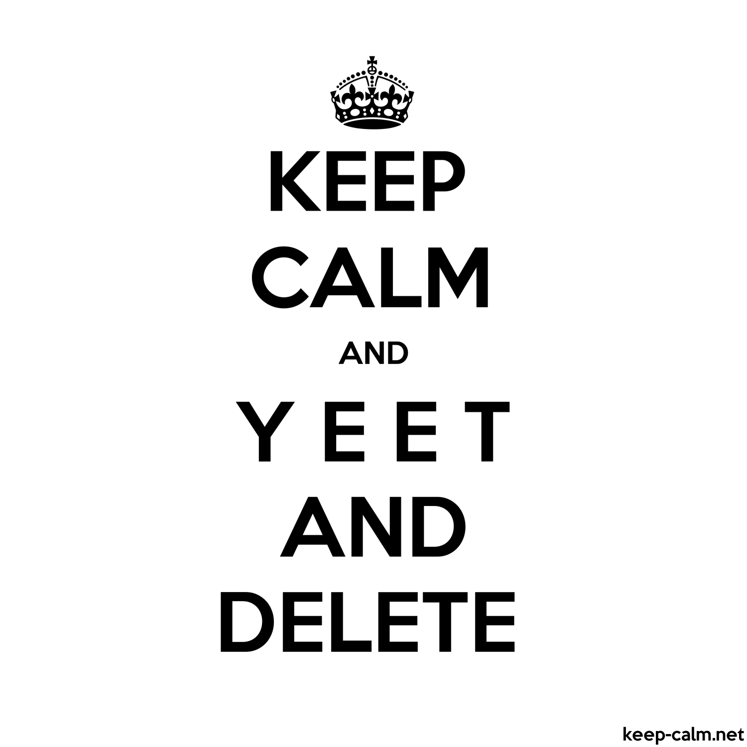 Keep Calm And Y E E T And Delete Keep Calm Net