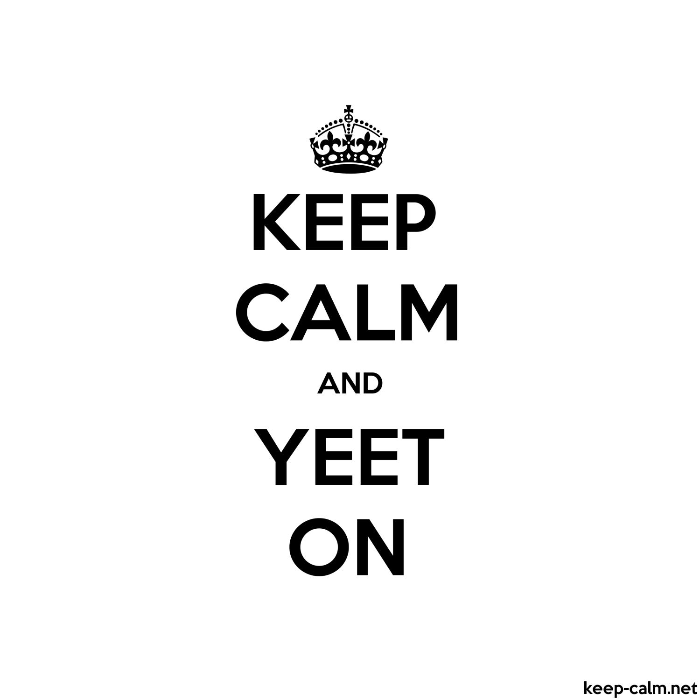 Keep Calm And Yeet On Keep Calm Net