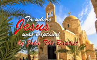River Jordan – Where Jesus Christ Was Baptized