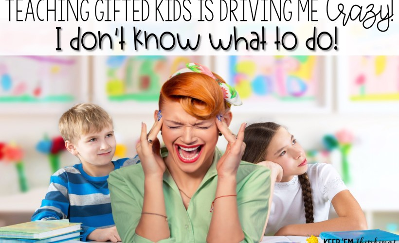 Teaching Gifted Kids is Driving me Crazy!