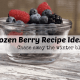 Let These Frozen Berry Recipe Ideas Chase Away the Winter Blues!