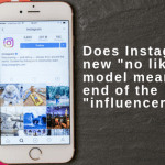 "Does Instagram's new ""no likes"" model mean the end of the ""influencer""?"