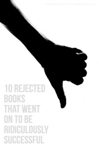 10 Rejected Books That Went On To Be Ridiculously Successful - grey text on a white background with a black image of a hand making a thumbs down - Keeping Up With The Penguins