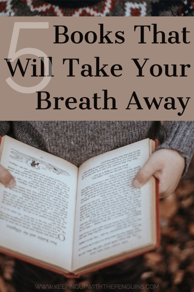 5 Books That Will Take Your Breath Away - Text Overlaid on Image of Woman Holding Open Book - Keeping Up With The Penguins