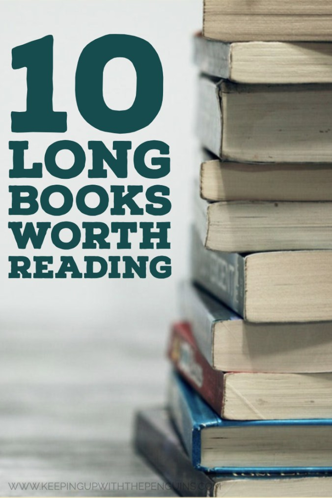 10 Long Books Worth Reading - Text Overlaid on Image of Books Stacked on Table - Keeping Up With The Penguins
