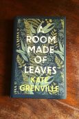 A Room Made Of Leaves - Kate Grenville - Keeping Up With The Penguins