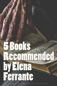5 Books Recommended by Elena Ferrante - Book List - Keeping Up With The Penguins