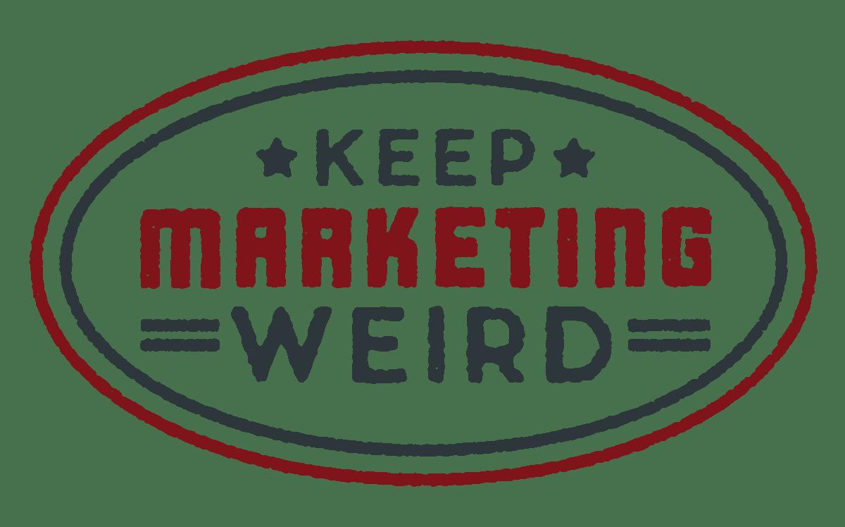 Keep Marketing Weird