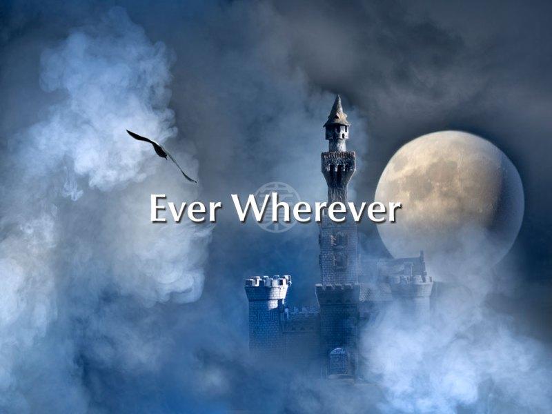 Ever Wherever