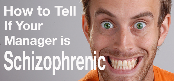 How to Tell if Your Manager is Schizophrenic