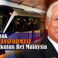 Najib Razak Bapa Transformasi Pengangkutan Rel Malaysia