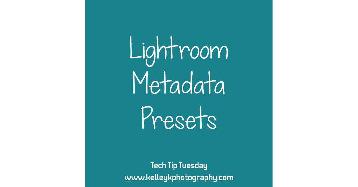 Tech Tip: Lightroom Metadata Presets