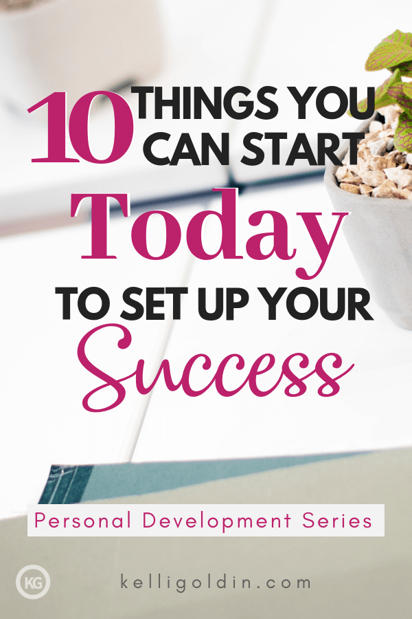 background of closeup of desk with a plant in the upper right corner with text overlay: 10 Things You Can Start Today to Set Up Your Success