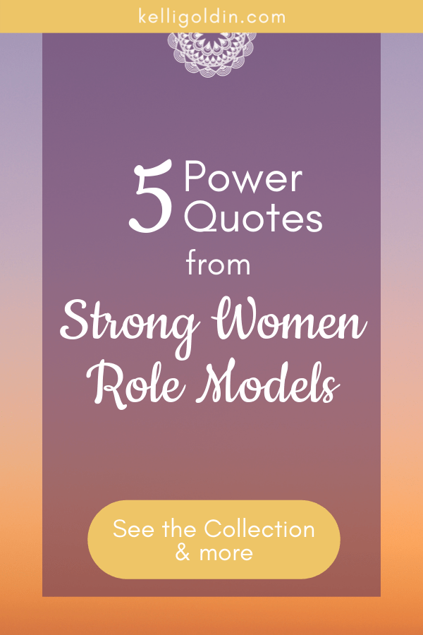 gradient background with text overlay saying 5 power quotes from strong women role models kelligoldin.com