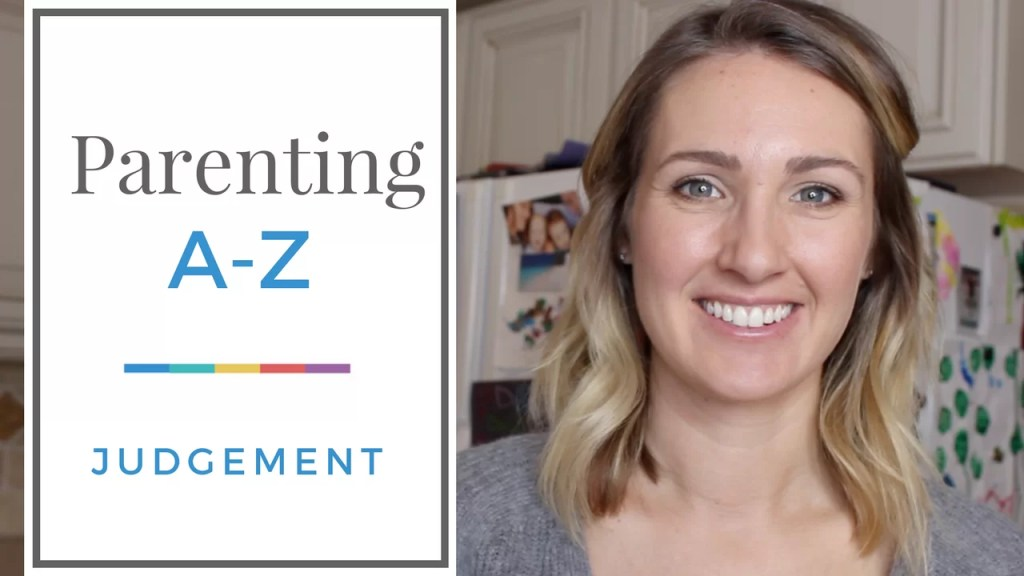 How to be Less Judgemental | Parenting A to Z