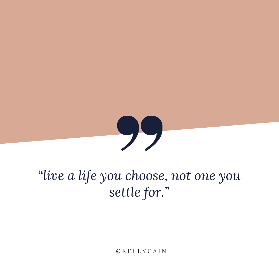 live a life you choose, not one you settle for. | inspirational quotes | kellycain.com