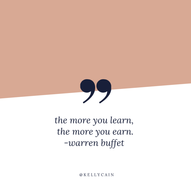 the more you learn, the more you earn. | inspirational quotes | kellycain.com