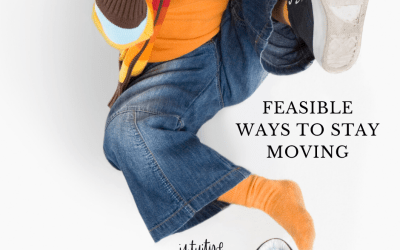 Feasible Ways to Stay Moving
