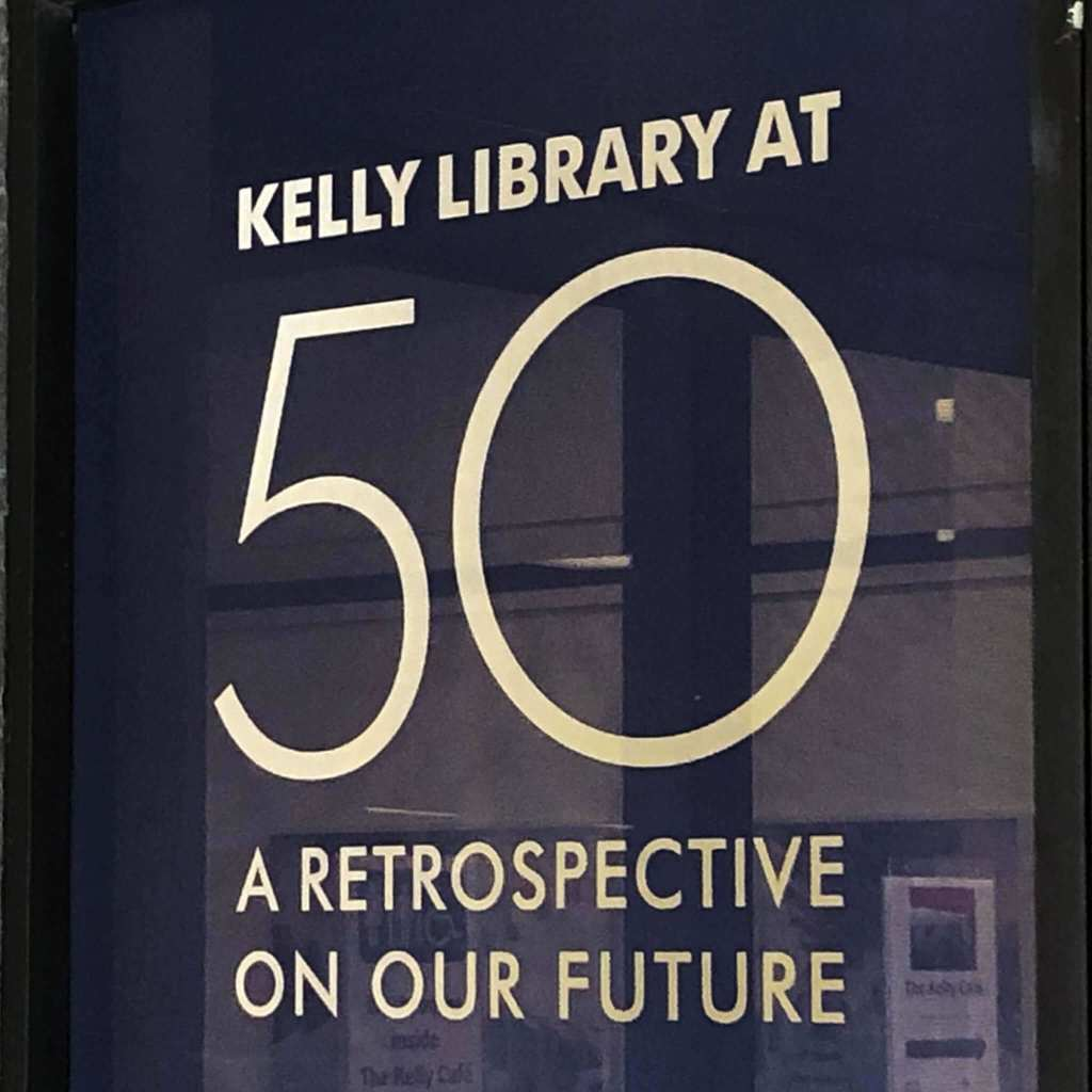 Kelly Library at 50: 1969-2019 • A Retrospective on Our Future