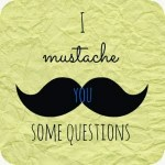 Mustache You Some Questions