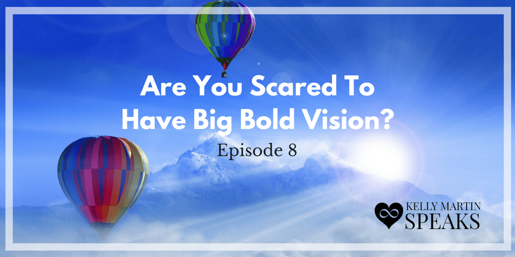 Are you scare to have big bold vision