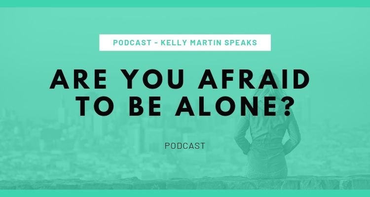 ARE YOU AFRAID TO BE ALONE PODCAST BLOG